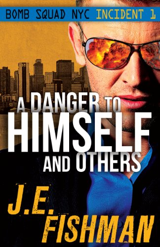 Bargain eBook Hunter: We Hunt for Free & Bargain eBooks So You Don't Have To! -- A HotZippy Website: Today's Readers for Tomorrow's Bestsellers! © -- Bargain eBook Hunter proudly presents: A Danger to Himself and Others: Bomb Squad NYC Incident 1 by J.E. Fishman!
