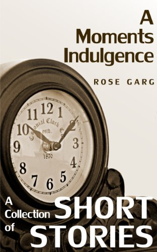 Bargain eBook Hunter: We Hunt for Free & Bargain eBooks So You Don't Have To! -- A HotZippy Website: Today's Readers for Tomorrow's Bestsellers! © -- Bargain eBook Hunter proudly presents: A Moments Indulgence: A Collection of Short Stories by Rose Garg!