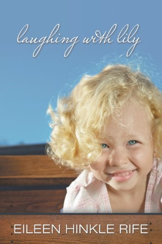 Bargain eBook Hunter: We Hunt for Free & Bargain eBooks So You Don't Have To! -- A HotZippy Website: Today's Readers for Tomorrow's Bestsellers! © -- Bargain eBook Hunter proudly presents: Laughing with Lily by Eileen Hinkle Rife!