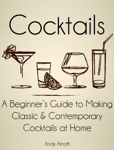 Bargain eBook Hunter: We Hunt for Free & Bargain eBooks So You Don't Have To! -- A HotZippy Website: Today's Readers for Tomorrow's Bestsellers! © -- Bargain eBook Hunter proudly presents: Cocktails: A Beginners Guide to Making Classic and Contemporary Cocktails at Home by Andy Arnott!