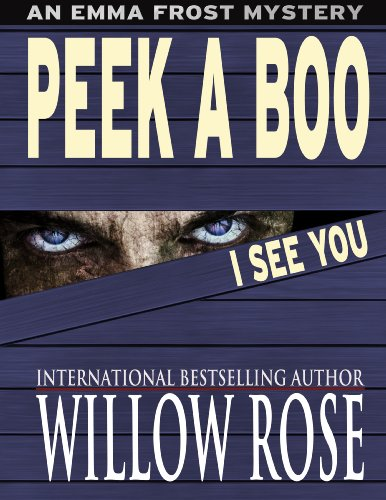 Bargain eBook Hunter: We Hunt for Free & Bargain eBooks So You Don't Have To! -- A HotZippy Website: Today's Readers for Tomorrow's Bestsellers! © -- Bargain eBook Hunter proudly presents: Peek A Boo I See You (Emma Frost) by Willow Rose!