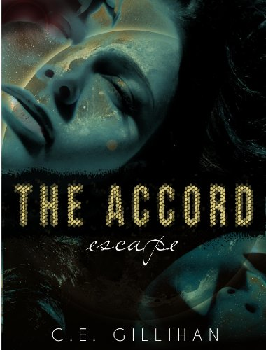 Bargain eBook Hunter: We Hunt for Free & Bargain eBooks So You Don't Have To! -- A HotZippy Website: Today's Readers for Tomorrow's Bestsellers! © -- Bargain eBook Hunter proudly presents: The Accord: Escape by C.E. Gillihan!