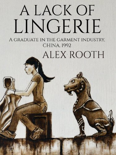 Bargain eBook Hunter: We Hunt for Free & Bargain eBooks So You Don't Have To! -- A HotZippy Website: Today's Readers for Tomorrow's Bestsellers! © -- Bargain eBook Hunter proudly presents: A Lack of Lingerie: A Graduate in the Garment Industry, China, 1992 by Alex Rooth!