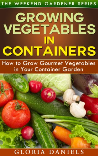 Bargain eBook Hunter: We Hunt for Free & Bargain eBooks So You Don't Have To! -- A HotZippy Website: Today's Readers for Tomorrow's Bestsellers! © -- Bargain eBook Hunter proudly presents: Growing Vegetables in Containers: How to Grow Gourmet Vegetables in Your Container Garden (The Weekend Gardener Series) by Gloria Daniels!