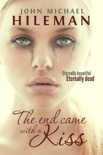 Bargain eBook Hunter: We Hunt for Free & Bargain eBooks So You Don't Have To! -- A HotZippy Website: Today's Readers for Tomorrow's Bestsellers! © -- Bargain eBook Hunter proudly presents: The End Came With A Kiss (Beautiful Dead) by John Michael Hileman!