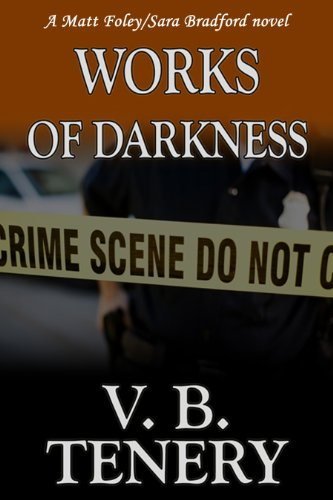 Bargain eBook Hunter: We Hunt for Free & Bargain eBooks So You Don't Have To! -- A HotZippy Website: Today's Readers for Tomorrow's Bestsellers! © -- Bargain eBook Hunter proudly presents: Works of Darkness: Christian Romantic  Suspense (A Matt Foley/Sara Bradford Novel) by V. B. Tenery!