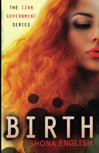 Bargain eBook Hunter: We Hunt for Free & Bargain eBooks So You Don't Have To! -- A HotZippy Website: Today's Readers for Tomorrow's Bestsellers! © -- Bargain eBook Hunter proudly presents: Birth (The Izan Government) by Shona English!