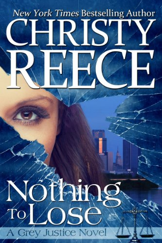 Bargain eBook Hunter: We Hunt for Free & Bargain eBooks So You Don't Have To! -- A HotZippy Website: Today's Readers for Tomorrow's Bestsellers! © -- Bargain eBook Hunter proudly presents: Nothing To Lose: A Grey Justice Novel by Christy Reece!