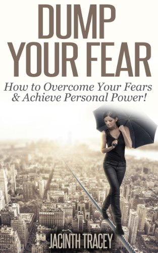 Bargain eBook Hunter: We Hunt for Free & Bargain eBooks So You Don't Have To! -- A HotZippy Website: Today's Readers for Tomorrow's Bestsellers! © -- Bargain eBook Hunter proudly presents: Dump Your Fear!: How to Overcome Your Fears & Achieve Personal Power! by Jacinth Tracey!