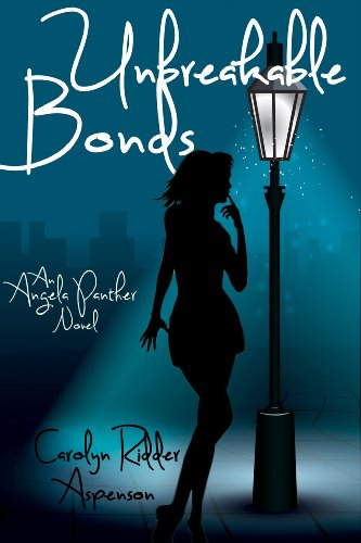 Bargain eBook Hunter: We Hunt for Free & Bargain eBooks So You Don't Have To! -- A HotZippy Website: Today's Readers for Tomorrow's Bestsellers! © -- Bargain eBook Hunter proudly presents: Unbreakable Bonds (An Angela Panther Novel) by Carolyn Ridder Aspenson!