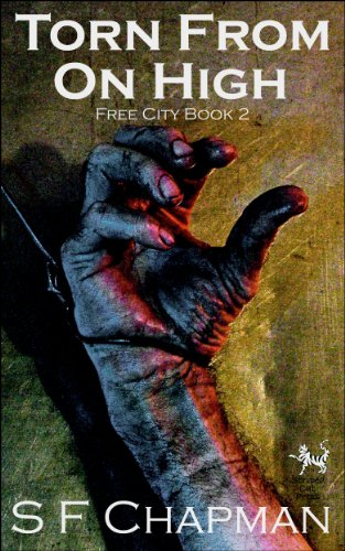 Bargain eBook Hunter: We Hunt for Free & Bargain eBooks So You Don't Have To! -- A HotZippy Website: Today's Readers for Tomorrow's Bestsellers! © -- Bargain eBook Hunter proudly presents: Torn From On High: Free City Book 2 (The Free City Series) by S F Chapman!