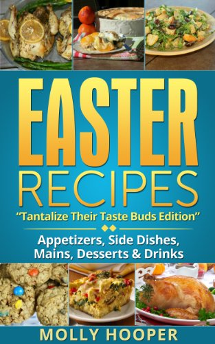 Bargain eBook Hunter: We Hunt for Free & Bargain eBooks So You Don't Have To! -- A HotZippy Website: Today's Readers for Tomorrow's Bestsellers! © -- Bargain eBook Hunter proudly presents: EASTER RECIPES: Tantalize Their Taste Buds by Molly Hooper!
