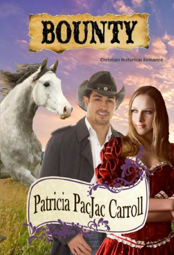 Bargain eBook Hunter: We Hunt for Free & Bargain eBooks So You Don't Have To! -- A HotZippy Website: Today's Readers for Tomorrow's Bestsellers! © -- Bargain eBook Hunter proudly presents: Bounty: Christian Historical Romance (Love in Wyoming) by Patricia PacJac Carroll!
