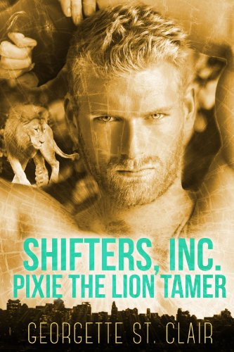 Bargain eBook Hunter: We Hunt for Free & Bargain eBooks So You Don't Have To! -- A HotZippy Website: Today's Readers for Tomorrow's Bestsellers! © -- Bargain eBook Hunter proudly presents: Pixie The Lion Tamer (Shifters, Inc.) by Georgette St. Clair!