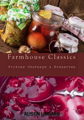 Bargain eBook Hunter: We Hunt for Free & Bargain eBooks So You Don't Have To! -- A HotZippy Website: Today's Readers for Tomorrow's Bestsellers! © -- Bargain eBook Hunter proudly presents: Farmhouse Classics - Pickles, Chutneys & Preserves: Over 125 simple and delicious country classic pickle and preserving recipes by Alison Lingard!