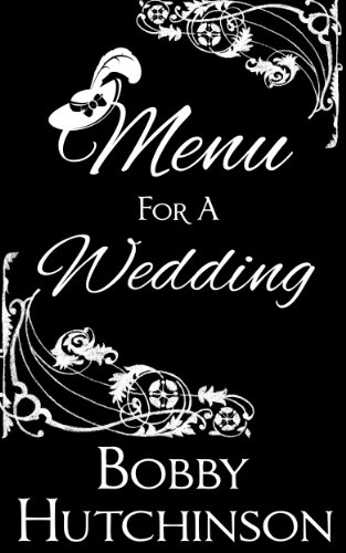 Bargain eBook Hunter: We Hunt for Free & Bargain eBooks So You Don't Have To! -- A HotZippy Website: Today's Readers for Tomorrow's Bestsellers! © -- Bargain eBook Hunter proudly presents: MENU FOR A WEDDING by Bobby Hutchinson!