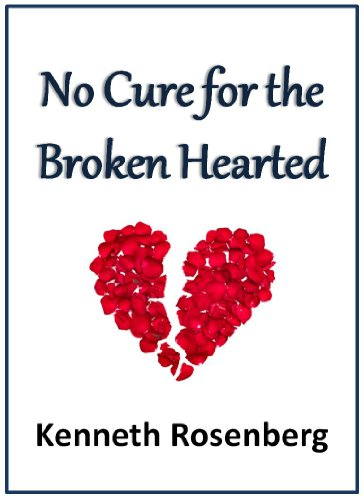Bargain eBook Hunter: We Hunt for Free & Bargain eBooks So You Don't Have To! -- A HotZippy Website: Today's Readers for Tomorrow's Bestsellers! © -- Bargain eBook Hunter proudly presents: No Cure for the Broken Hearted by Kenneth Rosenberg!