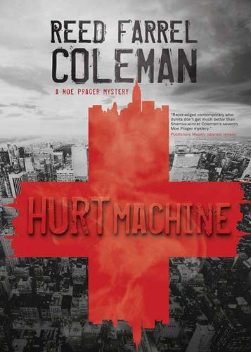 Bargain eBook Hunter: We Hunt for Free & Bargain eBooks So You Don't Have To! -- A HotZippy Website: Today's Readers for Tomorrow's Bestsellers! © -- Bargain eBook Hunter proudly presents: Hurt Machine (Moe Prager Mysteries) by Reed Farrel Coleman!