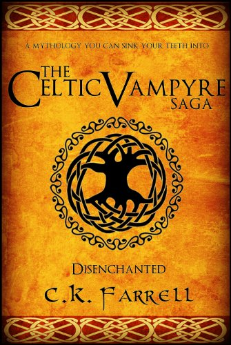 Bargain eBook Hunter: We Hunt for Free & Bargain eBooks So You Don't Have To! -- A HotZippy Website: Today's Readers for Tomorrow's Bestsellers! © -- Bargain eBook Hunter proudly presents: Disenchanted: Book One (The Celtic Vampyre Saga) by C.K. Farrell!