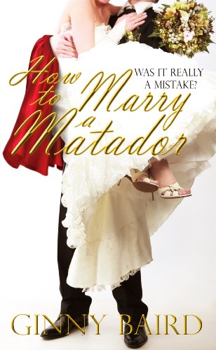 Bargain eBook Hunter: We Hunt for Free & Bargain eBooks So You Don't Have To! -- A HotZippy Website: Today's Readers for Tomorrow's Bestsellers! © -- Bargain eBook Hunter proudly presents: How to Marry a Matador by Ginny Baird!