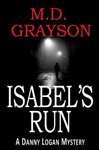 Bargain eBook Hunter: We Hunt for Free & Bargain eBooks So You Don't Have To! -- A HotZippy Website: Today's Readers for Tomorrow's Bestsellers! © -- Bargain eBook Hunter proudly presents: Isabel's Run (Danny Logan Mystery #3) by M.D. Grayson!