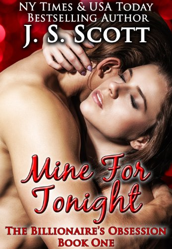 Bargain eBook Hunter: We Hunt for Free & Bargain eBooks So You Don't Have To! -- A HotZippy Website: Today's Readers for Tomorrow's Bestsellers! © -- Bargain eBook Hunter proudly presents: Mine For Tonight: Book One - The Billionaire's Obsession by J.S. Scott!