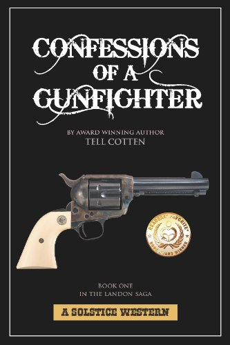 Bargain eBook Hunter: We Hunt for Free & Bargain eBooks So You Don't Have To! -- A HotZippy Website: Today's Readers for Tomorrow's Bestsellers! © -- Bargain eBook Hunter proudly presents: Confessions of a Gunfighter (The Landon Saga) by Tell Cotten!