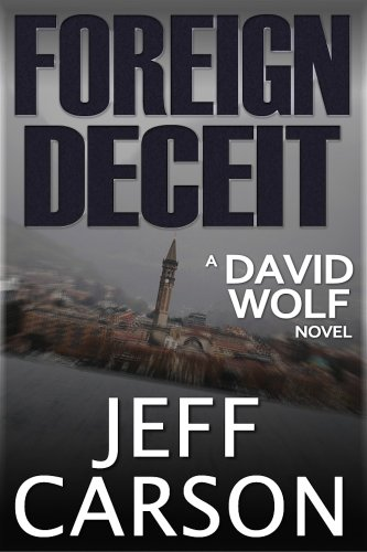 Bargain eBook Hunter: We Hunt for Free & Bargain eBooks So You Don't Have To! -- A HotZippy Website: Today's Readers for Tomorrow's Bestsellers! © -- Bargain eBook Hunter proudly presents: Foreign Deceit (David Wolf) by Jeff Carson!