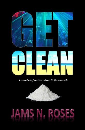 Bargain eBook Hunter: We Hunt for Free & Bargain eBooks So You Don't Have To! -- A HotZippy Website: Today's Readers for Tomorrow's Bestsellers! © -- Bargain eBook Hunter proudly presents: Get Clean: A cocaine-fuelled crime fiction novel by Jams N. Roses!