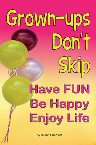 Bargain eBook Hunter: We Hunt for Free & Bargain eBooks So You Don't Have To! -- A HotZippy Website: Today's Readers for Tomorrow's Bestsellers! © -- Bargain eBook Hunter proudly presents: Grown-ups Don't Skip Have FUN Be Happy Enjoy Life by Susan Sherbert!
