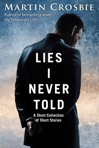 Bargain eBook Hunter: We Hunt for Free & Bargain eBooks So You Don't Have To! -- A HotZippy Website: Today's Readers for Tomorrow's Bestsellers! © -- Bargain eBook Hunter proudly presents: Lies I Never Told - A Collection of Short Stories by Martin Crosbie!