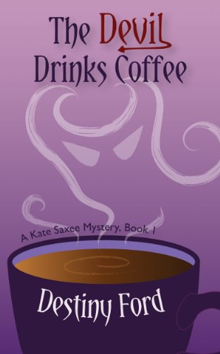 Bargain eBook Hunter: We Hunt for Free & Bargain eBooks So You Don't Have To! -- A HotZippy Website: Today's Readers for Tomorrow's Bestsellers! © -- Bargain eBook Hunter proudly presents: The Devil Drinks Coffee (A Kate Saxee Mystery) by Destiny Ford!