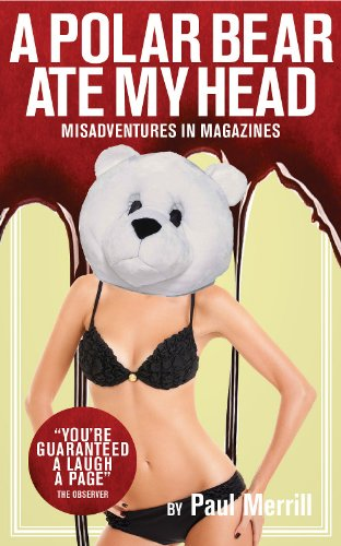 Bargain eBook Hunter: We Hunt for Free & Bargain eBooks So You Don't Have To! -- A HotZippy Website: Today's Readers for Tomorrow's Bestsellers! © -- Bargain eBook Hunter proudly presents: A Polar Bear Ate my Head: Misadventures in Magazines by Paul  Merrill!