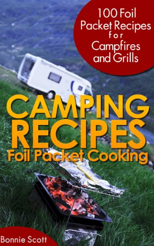 Bargain eBook Hunter: We Hunt for Free & Bargain eBooks So You Don't Have To! -- A HotZippy Website: Today's Readers for Tomorrow's Bestsellers! © -- Bargain eBook Hunter proudly presents: Camping Recipes: Foil Packet Cooking by Bonnie Scott!