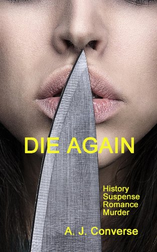 Bargain eBook Hunter: We Hunt for Free & Bargain eBooks So You Don't Have To! -- A HotZippy Website: Today's Readers for Tomorrow's Bestsellers! © -- Bargain eBook Hunter proudly presents: Die Again by A. J. Converse!