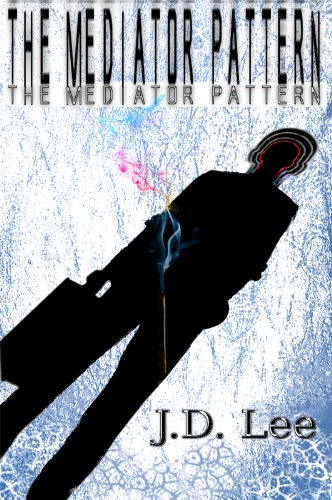 Bargain eBook Hunter: We Hunt for Free & Bargain eBooks So You Don't Have To! -- A HotZippy Website: Today's Readers for Tomorrow's Bestsellers! © -- Bargain eBook Hunter proudly presents: The Mediator Pattern by J.D. Lee!