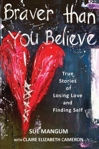 Bargain eBook Hunter: We Hunt for Free & Bargain eBooks So You Don't Have To! -- A HotZippy Website: Today's Readers for Tomorrow's Bestsellers! © -- Bargain eBook Hunter proudly presents: Braver Than You Believe: True Stories of Losing Love and Finding Self by Sue Mangum!