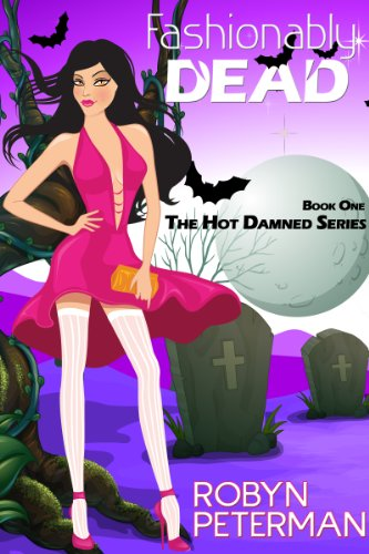 Bargain eBook Hunter: We Hunt for Free & Bargain eBooks So You Don't Have To! -- A HotZippy Website: Today's Readers for Tomorrow's Bestsellers! © -- Bargain eBook Hunter proudly presents: Fashionably Dead (Hot Damned Series) by Robyn Peterman!