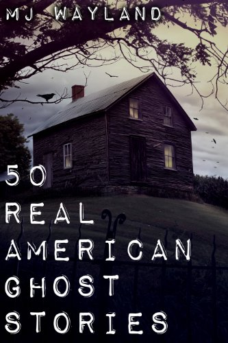 Bargain eBook Hunter: We Hunt for Free & Bargain eBooks So You Don't Have To! -- A HotZippy Website: Today's Readers for Tomorrow's Bestsellers! © -- Bargain eBook Hunter proudly presents: 50 Real American Ghost Stories by MJ Wayland!