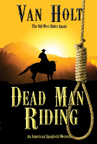 Bargain eBook Hunter: We Hunt for Free & Bargain eBooks So You Don't Have To! -- A HotZippy Website: Today's Readers for Tomorrow's Bestsellers! © -- Bargain eBook Hunter proudly presents: Dead Man Riding by Van Holt!