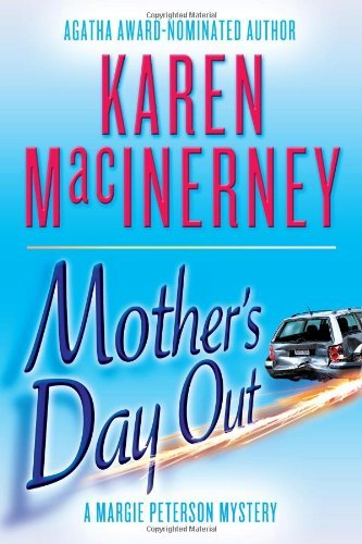 Bargain eBook Hunter: We Hunt for Free & Bargain eBooks So You Don't Have To! -- A HotZippy Website: Today's Readers for Tomorrow's Bestsellers! © -- Bargain eBook Hunter proudly presents: Mother's Day Out (A Margie Peterson Mystery) by Karen MacInerney!