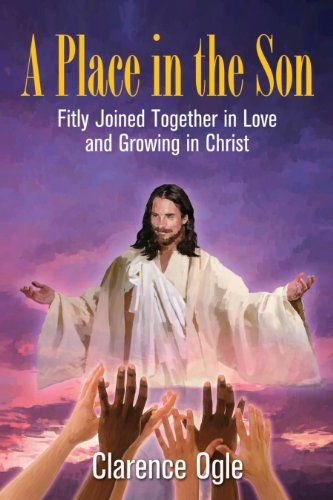 Bargain eBook Hunter: We Hunt for Free & Bargain eBooks So You Don't Have To! -- A HotZippy Website: Today's Readers for Tomorrow's Bestsellers! © -- Bargain eBook Hunter proudly presents: A Place in the Son: Fitly Joined Together in Love and Growing in Christ by Clarence Ogle!
