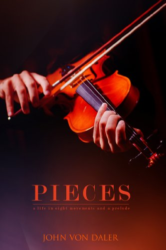Bargain eBook Hunter: We Hunt for Free & Bargain eBooks So You Don't Have To! -- A HotZippy Website: Today's Readers for Tomorrow's Bestsellers! © -- Bargain eBook Hunter proudly presents: Pieces: A Life in Eight Movements and a Prelude by John von Daler!