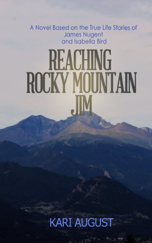 Bargain eBook Hunter: We Hunt for Free & Bargain eBooks So You Don't Have To! -- A HotZippy Website: Today's Readers for Tomorrow's Bestsellers! © -- Bargain eBook Hunter proudly presents: Reaching Rocky Mountain Jim: A Novel Based on the True Life Stories of James Nugent and Isabella Bird by Kari August!