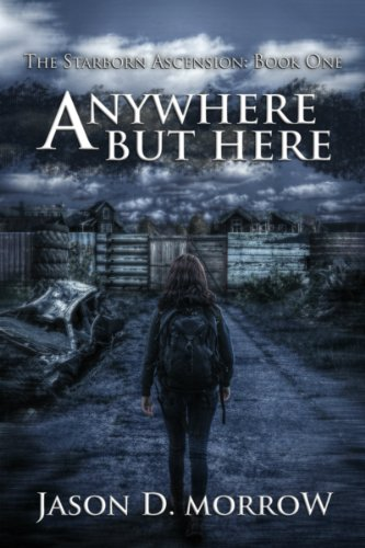 Bargain eBook Hunter: We Hunt for Free & Bargain eBooks So You Don't Have To! -- A HotZippy Website: Today's Readers for Tomorrow's Bestsellers! © -- Bargain eBook Hunter proudly presents: Anywhere But Here: Book One (The Starborn Ascension) by Jason D. Morrow!