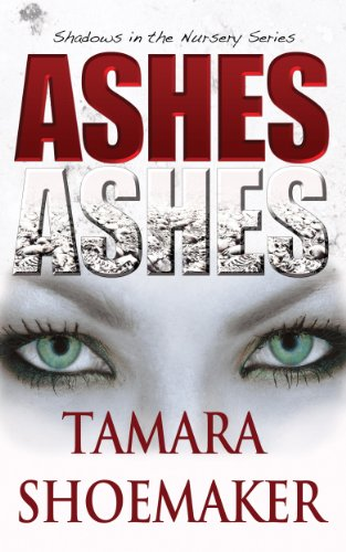 Bargain eBook Hunter: We Hunt for Free & Bargain eBooks So You Don't Have To! -- A HotZippy Website: Today's Readers for Tomorrow's Bestsellers! © -- Bargain eBook Hunter proudly presents: Ashes, Ashes (Shadows in the Nursery series) by Tamara Shoemaker!