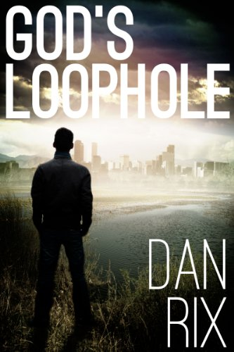 Bargain eBook Hunter: We Hunt for Free & Bargain eBooks So You Don't Have To! -- A HotZippy Website: Today's Readers for Tomorrow's Bestsellers! © -- Bargain eBook Hunter proudly presents: God's Loophole (God's Loophole Trilogy #1) by Dan Rix!