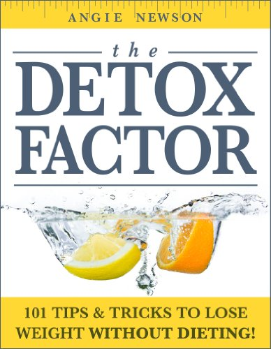 Bargain eBook Hunter: We Hunt for Free & Bargain eBooks So You Don't Have To! -- A HotZippy Website: Today's Readers for Tomorrow's Bestsellers! © -- Bargain eBook Hunter proudly presents: The Detox Factor: 101 Tips & Tricks To Lose Weight Without Dieting! (Detox Cleanse Book) by Angie Newson!