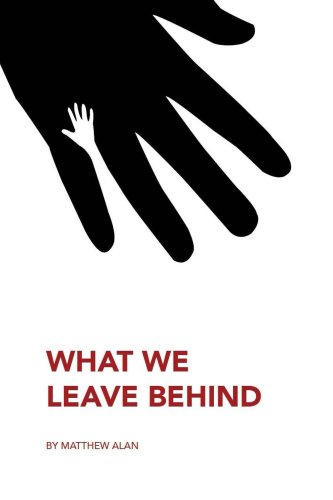 Bargain eBook Hunter: We Hunt for Free & Bargain eBooks So You Don't Have To! -- A HotZippy Website: Today's Readers for Tomorrow's Bestsellers! © -- Bargain eBook Hunter proudly presents: What We Leave Behind by Matthew Alan!