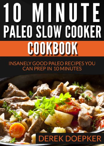 Bargain eBook Hunter: We Hunt for Free & Bargain eBooks So You Don't Have To! -- A HotZippy Website: Today's Readers for Tomorrow's Bestsellers! © -- Bargain eBook Hunter proudly presents: 10 Minute Paleo Slow Cooker Cookbook: 50 Insanely Good Paleo Recipes You Can Prep In 10 Minutes Or Less by Derek Doepker!